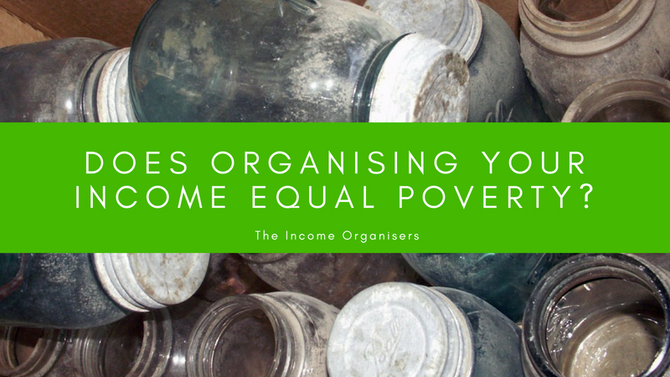 Does organising your income equal poverty?