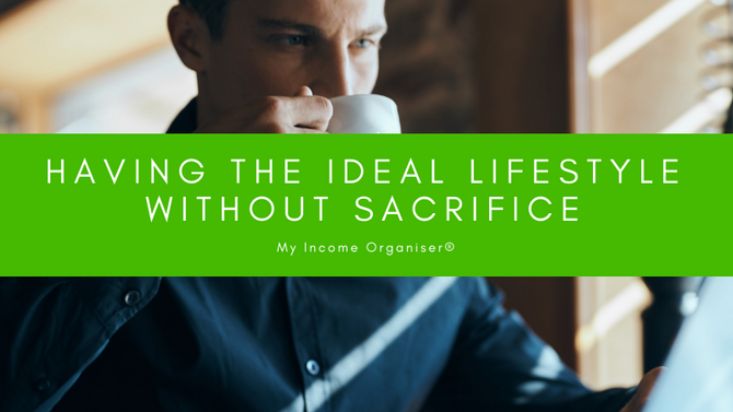 Having The Ideal Lifestyle Without Sacrifice