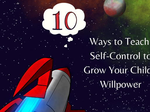10 Ways to Teach Self-Control to Grow Your Child's Willpower