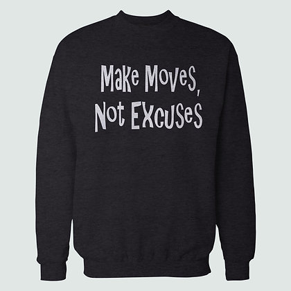 Make Moves, Not Excuses Sweatshirt