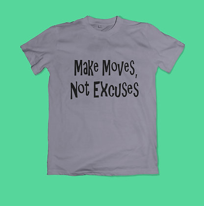 Make Moves, Not ExcusesTee