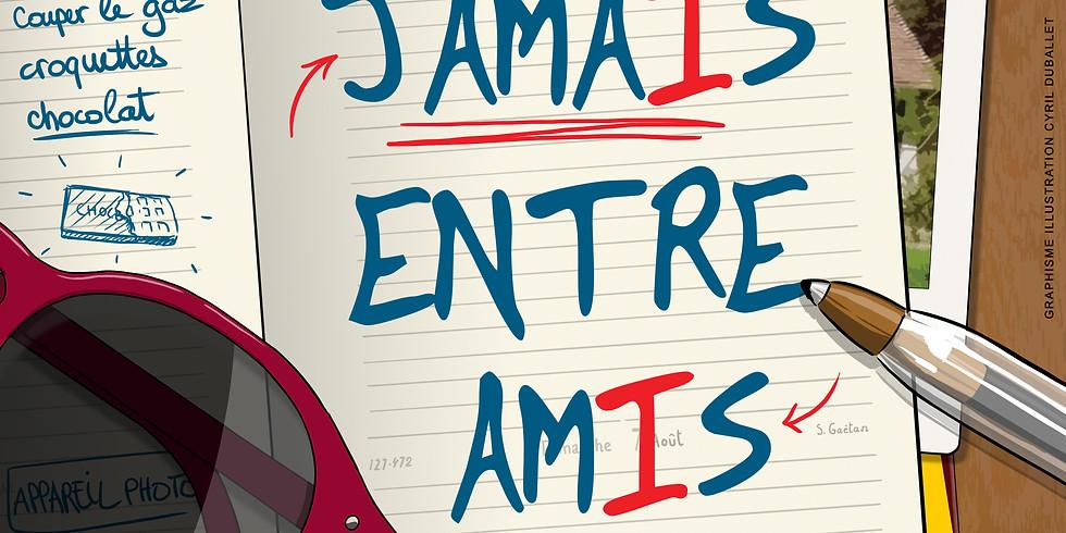 JAMAIS ENTRE AMIS