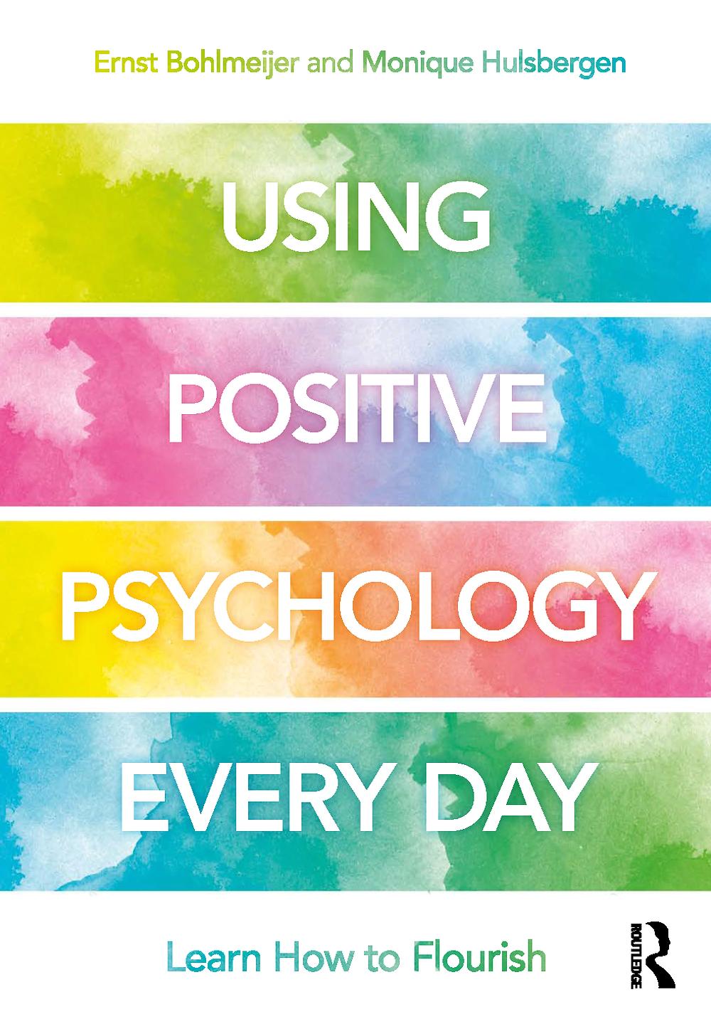 Using positive psychology every day, Ernst Bohlmeijer, Monique Hulsbergen