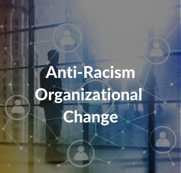 Anti-Racism Organizational Change.png