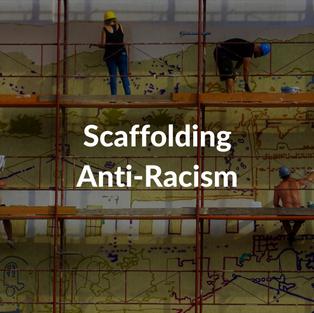 Scaffolding Anti-Racism