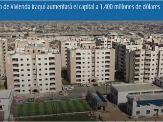 El Fondo de Vivienda iraquí aumentará el capital a 1.400 millones de dólares