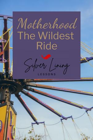 Motherhood: The Wildest Ride