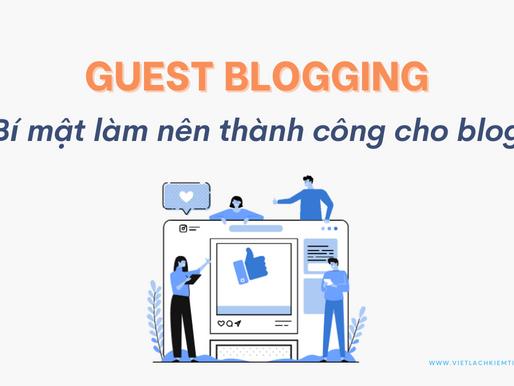 Guest blogging: Bí mật làm nên thành công cho blog, bạn đã biết? (Kèm hướng dẫn chi tiết)