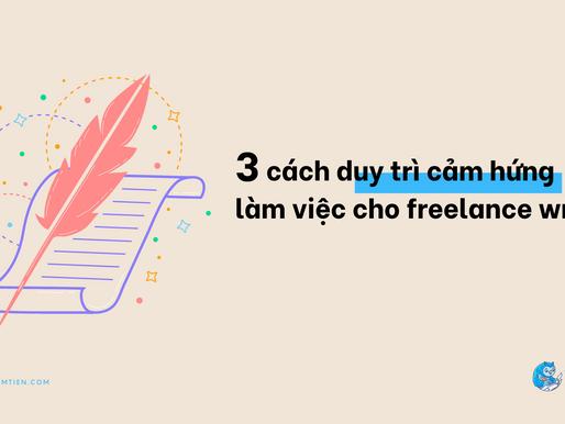 Mình đã áp dụng 3 cách duy trì cảm hứng làm việc khi là freelance writer thế nào?
