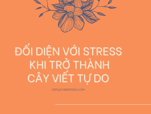 Đối diện với stress khi trở thành cây viết tự do