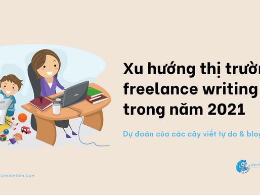 Xu hướng nghề freelance writing trong năm 2021: Dự đoán của các cây viết tự do & blogger