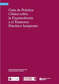 Guía de Práctica Clínica sobre la Esquizofrenia y el Trastorno Psicótico Incipiente