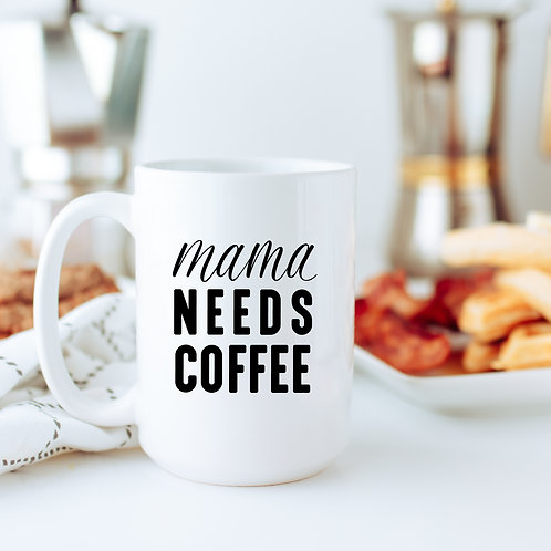 Mama Needs Coffee Mug - 11 or 15 ounce
