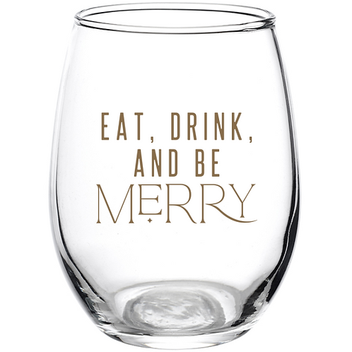 Eat, Drink and Be Merry Stemless Wine Glass - 9 or 21 ounce