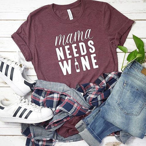 Mama needs wine T-Shirt - Womens Shirt - Graphic Tee