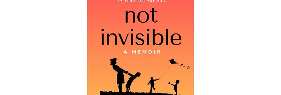 Not Invisible A Memoir