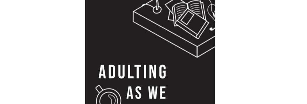 Adulting As We (Do Not) Know It
