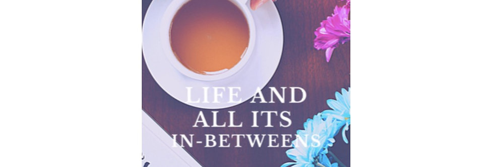 Life and all its In-Betweens