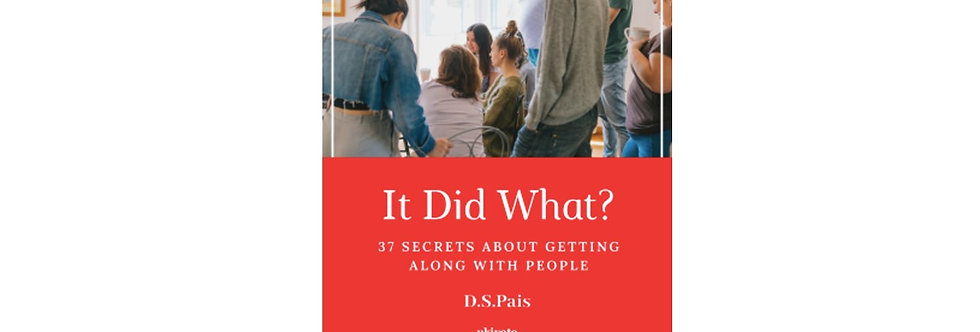 It Did What: 37 Secrets About Getting Along With People