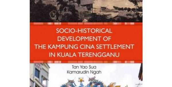 Socio-historical development of the Kampung Cina settlement in Kuala Terengganu