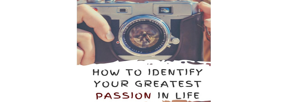 How To Identify Your Greatest Passion In Life