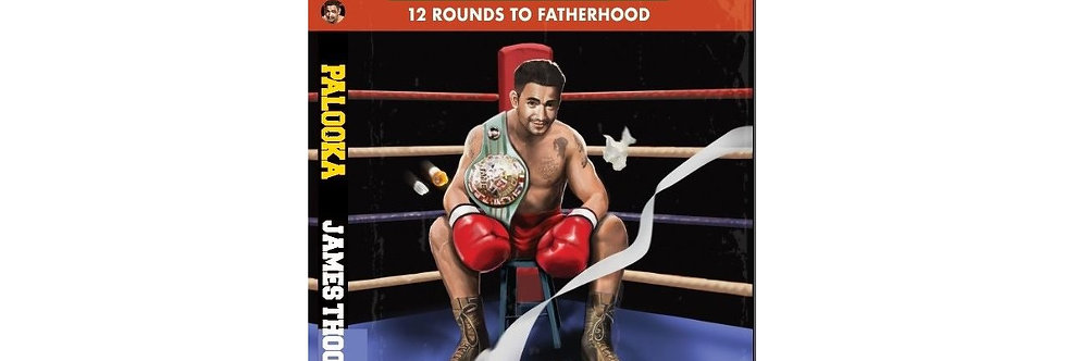 Palooka. 12 Rounds to Fatherhood