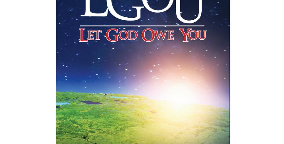 LGOU. Let God Owe You. 2nd Edition
