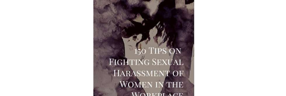 150 Tips on Fighting Sexual Harassment of Women in the Workplace