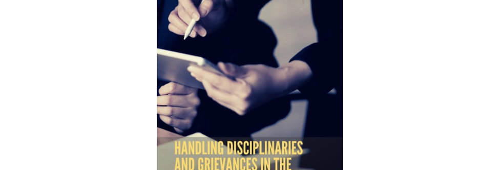 Handling Disciplinaries and Grievances in the Workplace