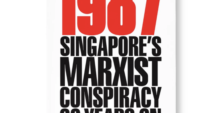 1987: Singapore's Marxist Conspiracy 30 Years On.