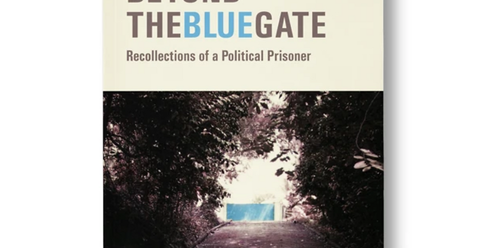 Beyond the blue gate: Recollections of a Political Prisoner