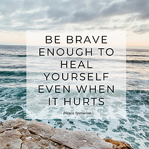 Be brave enough to heal yourself even wh