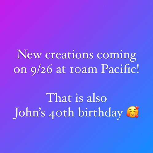 New Creations coming soon!