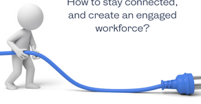 How to stay connected, and create an engaged workforce