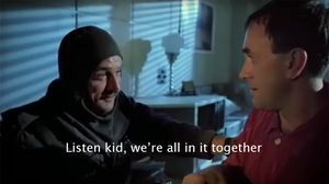 Listen kid, we're all in it together