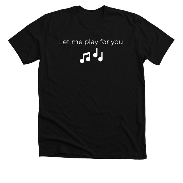 let me play for you t.jpeg