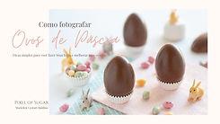 Como fotografar ovos de Páscoa.jpg