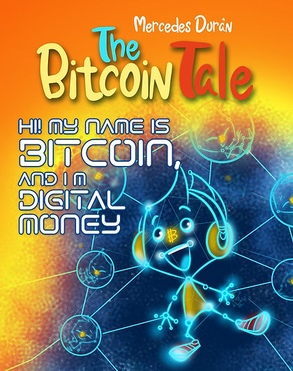 The Bitcoin Tale: Hi! My name is Bitcoin and I´m Digital Money