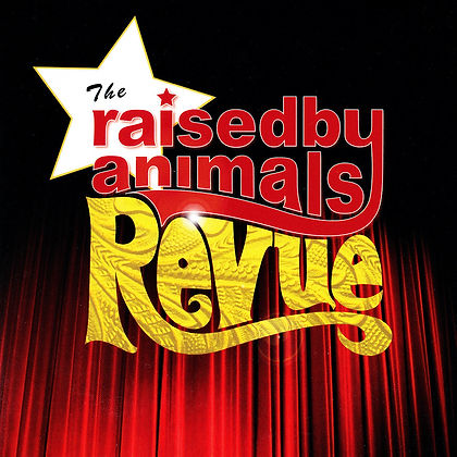 The Raised by Animals Revue.jpeg