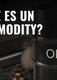 ¿Qué es un commodity?