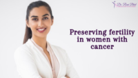 Preserving fertility | Gynae Cancer Doctor Bangalore