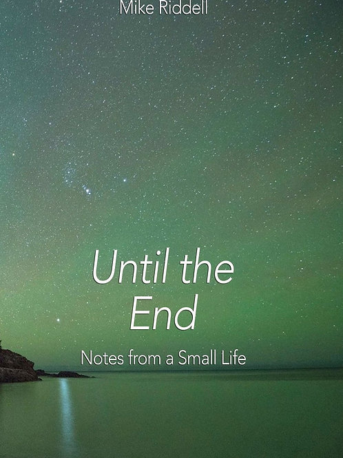 Until the End: Notes from a Small Life
