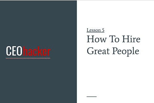 CEOhacker - Lesson 5 - Hiring Great People