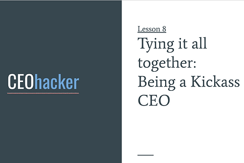CEOhacker - Lesson 8 - Being a Kickass CEO