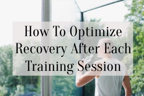 How To Optimize Recovery After Each Training Session