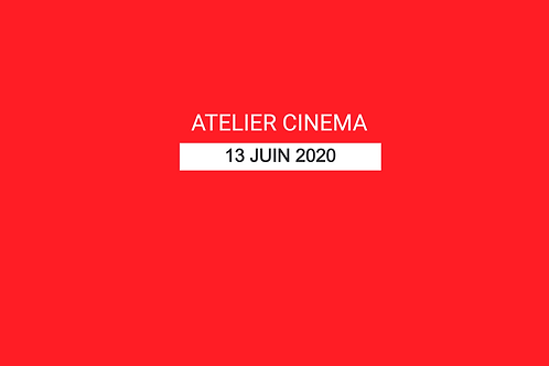 ATELIER CINEMA - 13 JUIN 2020