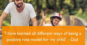 """I have learned all different ways of being a positive role model for my child"" - Dad"