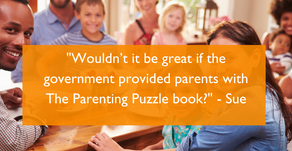 """Wouldn't it be great if the government provided parents with The Parenting Puzzle book?"" - Sue"