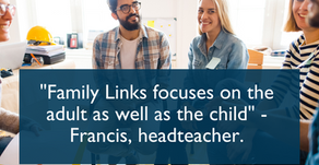 """""""Family Links focuses on the adult as well as the child"""" - Francis, headteacher"""