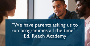 """""""We have parents asking us to run programmes all the time"""" - Ed, Reach Academy"""
